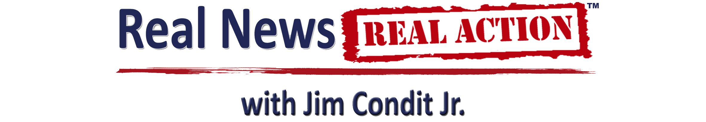 Real News Real Action with Jim Condit Jr.